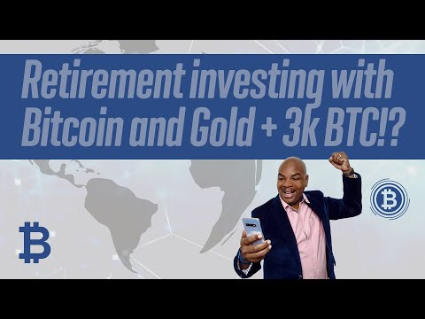 Retirement investing with Bitcoin and Gold + 3k Bitcoin!?
